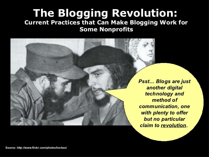 The Blogging Revolution:  Current Practices that Can Make Blogging Work for  Some Nonprofits   Psst… Blogs are just anothe...