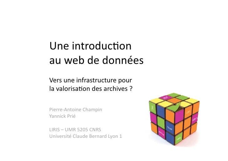 Une  introduc,on     au  web  de  données   Vers  une  infrastructure  pour     la  valorisa,on...