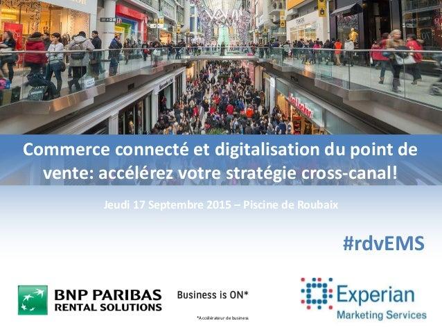 *Accélérateur de business Commerce connecté et digitalisation du point de vente: accélérez votre stratégie cross-canal! Je...