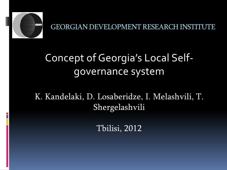 GEORGIAN DEVELOPMENT RESEARCH INSTITUTE  Concept of Georgia's Local Self-       governance systemK. Kandelaki, D. Losaberi...