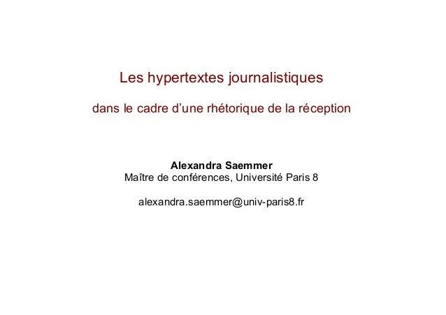 Les hypertextes journalistiquesdans le cadre d'une rhétorique de la réception               Alexandra Saemmer     Maître d...