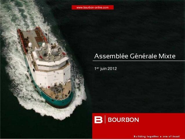 www.bourbon-online.com B Assemblée Générale Mixte 1er juin 2012 BOURBON