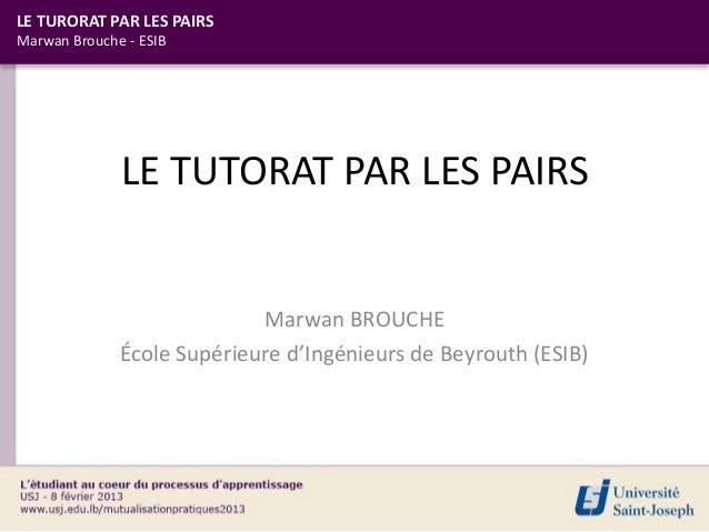 LE TURORAT PAR LES PAIRSMarwan Brouche - ESIB              LE TUTORAT PAR LES PAIRS                            Marwan BROU...