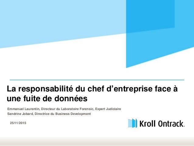 La responsabilité du chef d'entreprise face à une fuite de données Emmanuel Laurentin, Directeur du Laboratoire Forensic, ...