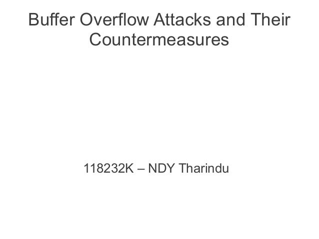 Buffer Overflow Attacks and Their        Countermeasures      118232K – NDY Tharindu