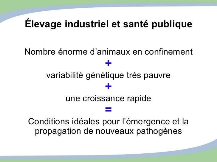 Élevage industriel et santé publique Nombre énorme d'animaux en confinement + variabilité génétique très pauvre + une croi...