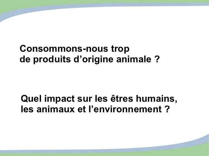 Consommons-nous trop de produits d'origine animale ? Quel impact sur les êtres humains,  les animaux et l'environnement ?