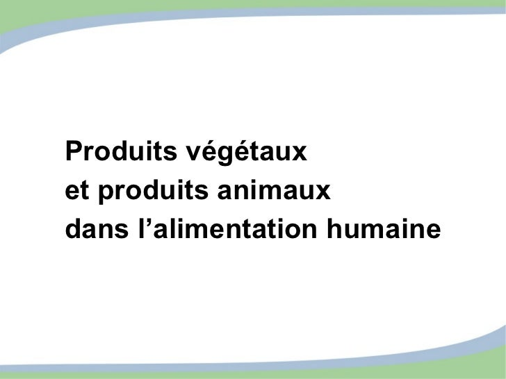 Produits végétaux  et produits animaux dans l'alimentation humaine