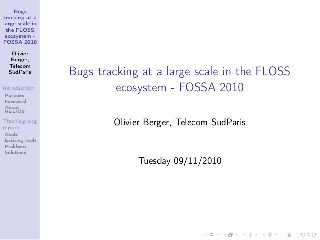 Bugs tracking at a large scale in the FLOSS ecosystem - FOSSA 2010 Olivier Berger, Telecom SudParis Introduction Purpose F...