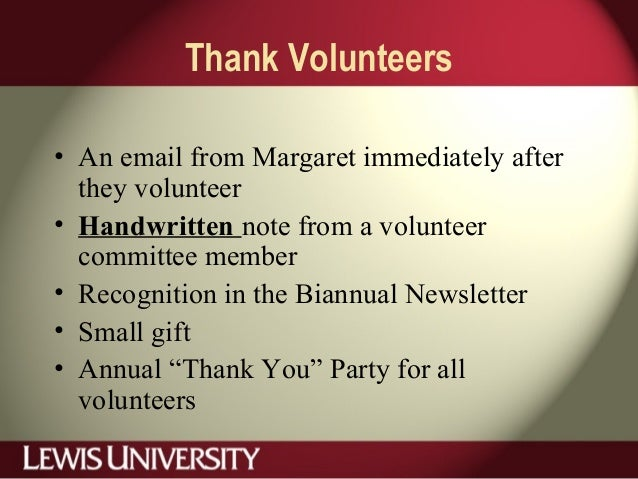 Thank Volunteers • An email from Margaret immediately after they volunteer • Handwritten note from a volunteer committee m...