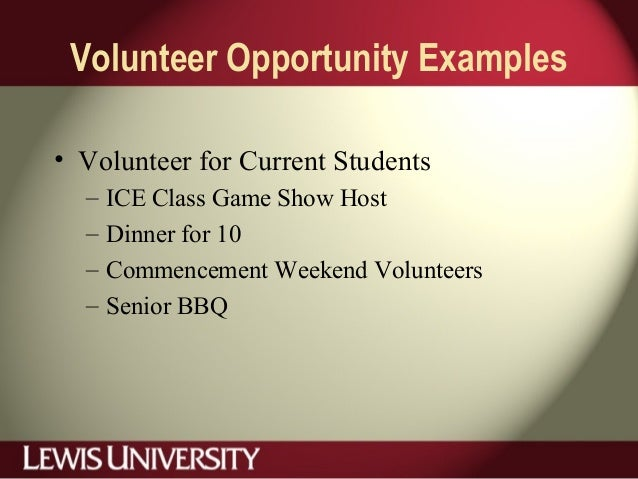 Volunteer Opportunity Examples • Volunteer for Current Students – ICE Class Game Show Host – Dinner for 10 – Commencement ...