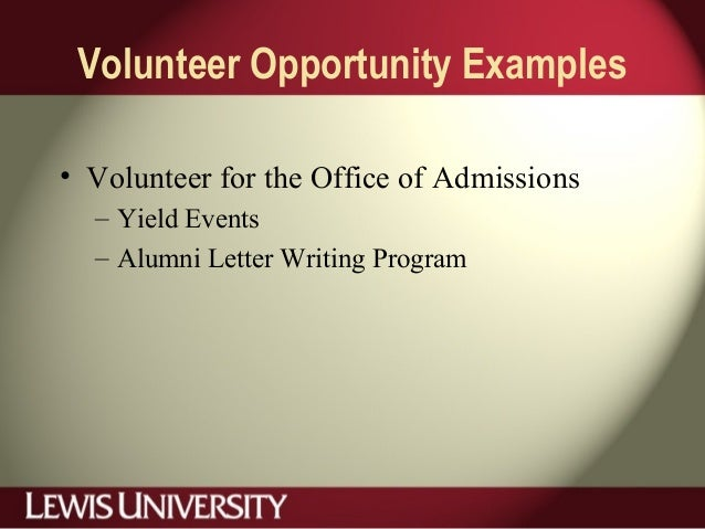 Volunteer Opportunity Examples • Volunteer for the Office of Admissions – Yield Events – Alumni Letter Writing Program