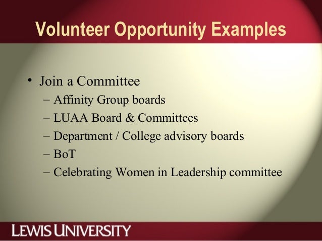 Volunteer Opportunity Examples • Join a Committee – Affinity Group boards – LUAA Board & Committees – Department / College...