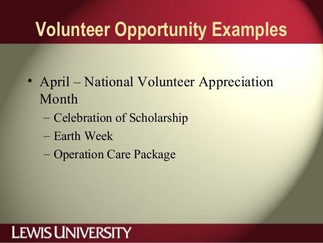 Volunteer Opportunity Examples • April – National Volunteer Appreciation Month – Celebration of Scholarship – Earth Week –...