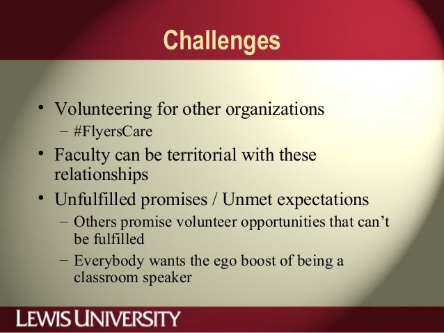 Challenges • Volunteering for other organizations – #FlyersCare • Faculty can be territorial with these relationships • Un...