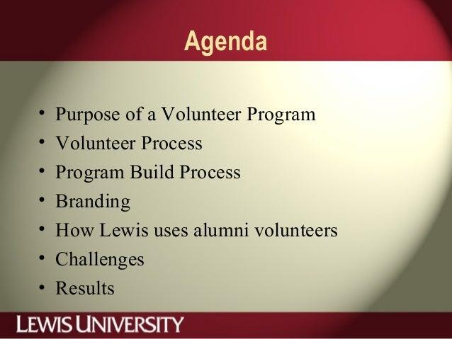 Agenda • Purpose of a Volunteer Program • Volunteer Process • Program Build Process • Branding • How Lewis uses alumni vol...