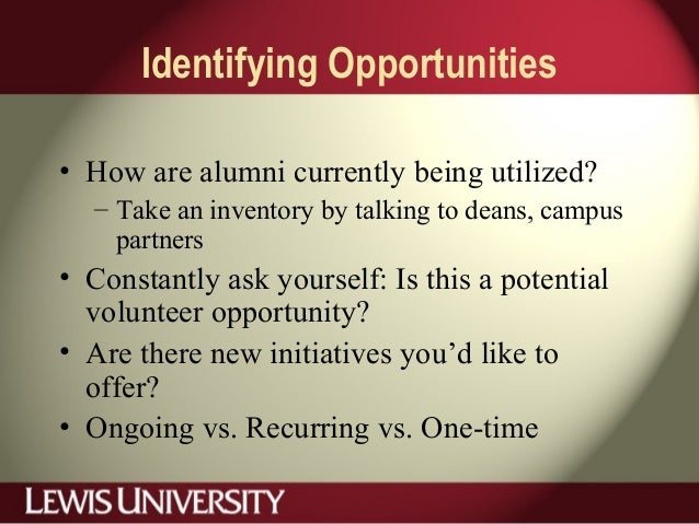Identifying Opportunities • How are alumni currently being utilized? – Take an inventory by talking to deans, campus partn...