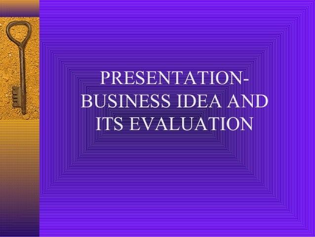 PRESENTATIONBUSINESS IDEA AND ITS EVALUATION