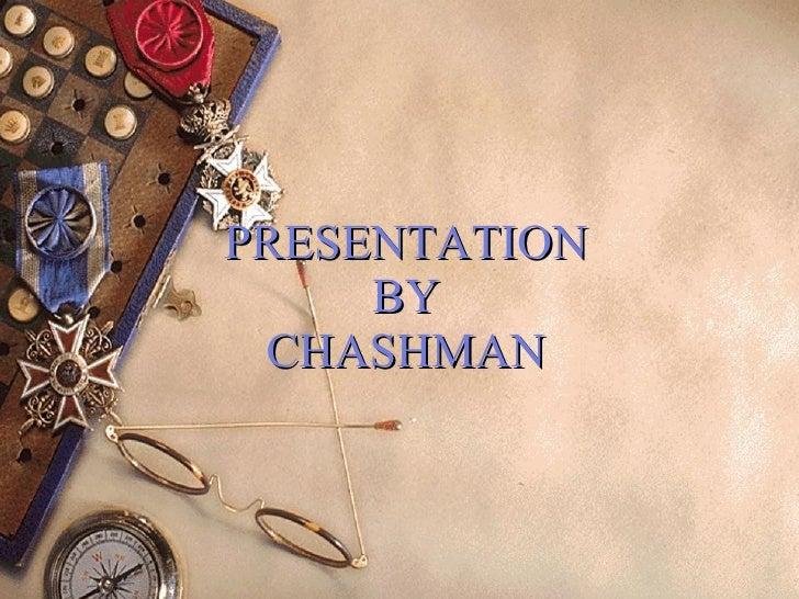 PRESENTATION BY CHASHMAN
