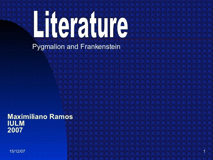 Maximiliano Ramos IULM 2007 Pygmalion  and Frankenstein Literature