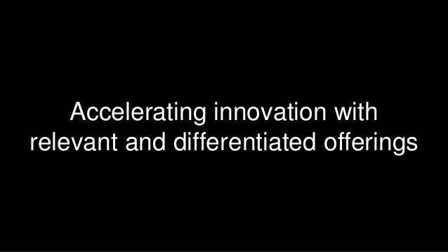 28  Accelerating innovation with  relevant and differentiated offerings