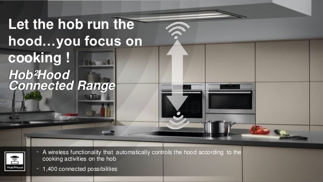 Hob²Hood  Connected Range  • A wireless functionality that automatically controls the hood according to the  cooking activ...