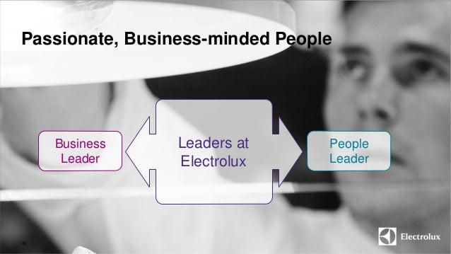 Passionate, Business-minded People  Leaders at  Electrolux  Business  Leader  People  Leader  42