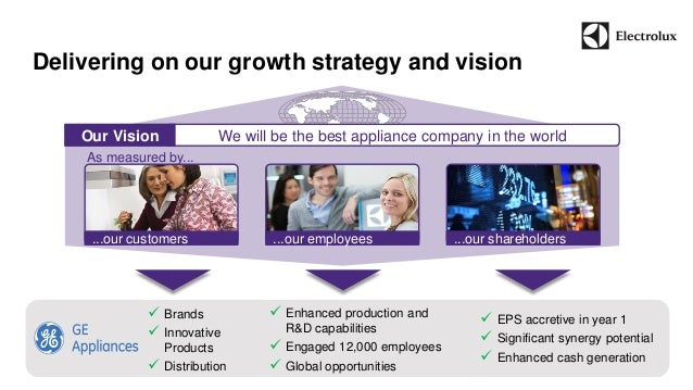 Delivering on our growth strategy and vision  We w Our Vision ill be the best appliance company in the world  ...our custo...