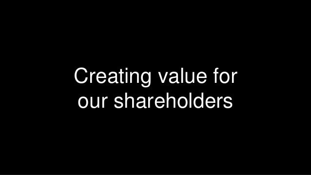 52  Creating value for  our shareholders