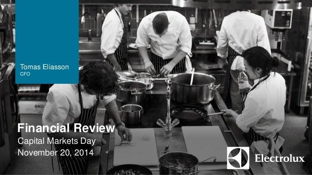 The Electrolux  Group  Financial Review  Capital Markets Day  November 20, 2014  Tomas Eliasson  CFO