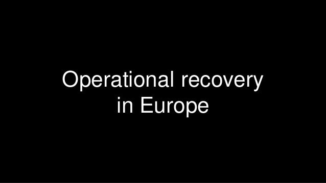 8  Operational recovery  in Europe