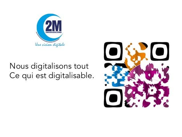 Nous digitalisons tout Ce qui est digitalisable.
