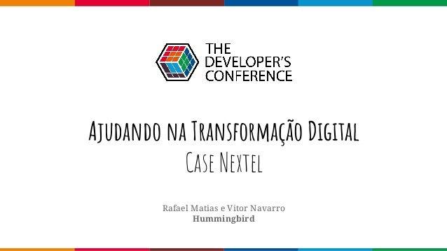 Rafael Matias e Vitor Navarro Hummingbird Ajudando na Transformação Digital Case Nextel
