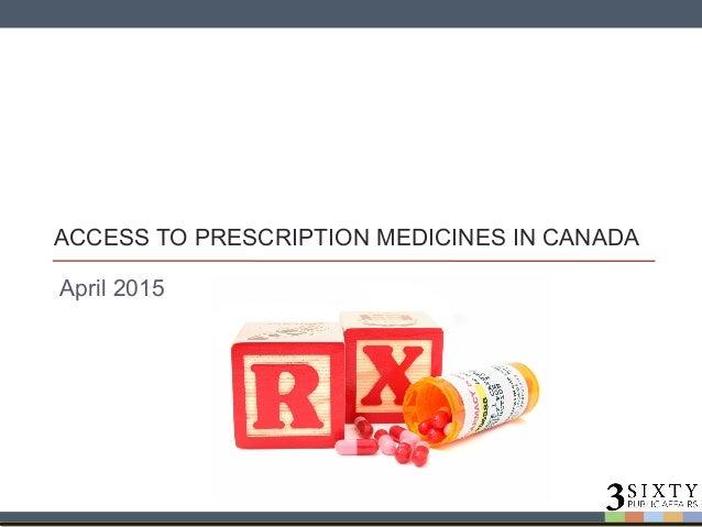 ACCESS TO PRESCRIPTION MEDICINES IN CANADA April 2015