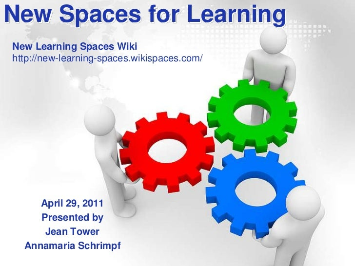 New Spaces for Learning<br />New Learning Spaces Wiki<br />http://new-learning-spaces.wikispaces.com/<br />April 29, 2011<...