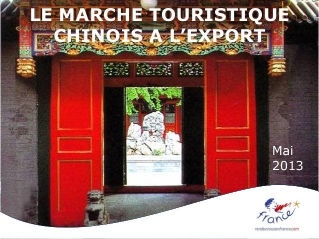 LE MARCHE TOURISTIQUE CHINOIS A L'EXPORT Mai 2013