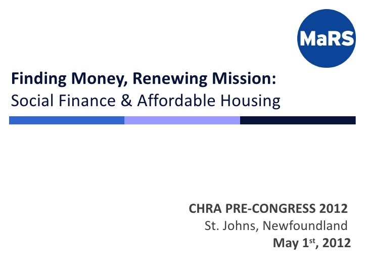 Finding Money, Renewing Mission:Social Finance & Affordable Housing                       CHRA PRE-CONGRESS 2012          ...