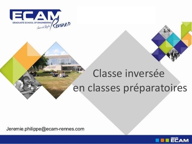 Journée des Parents Classe inversée en classes préparatoires Jeremie.philippe@ecam-rennes.com