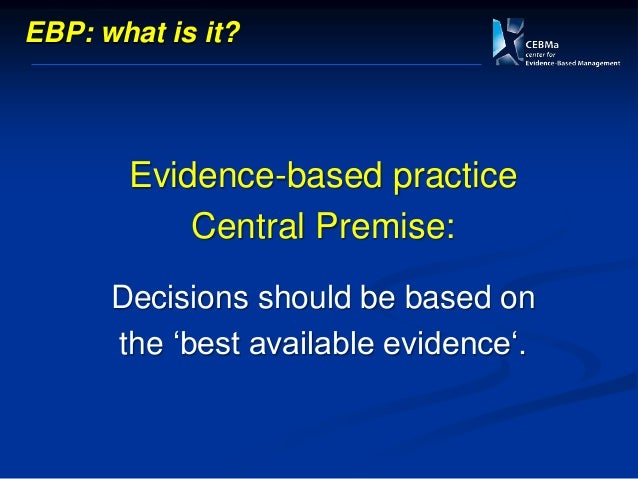 Best available = critically evaluated evidence from multiple sources EBP: what is it?