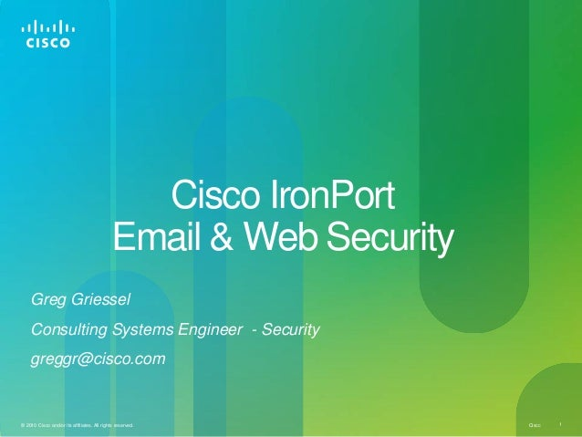 Ciscc 1© 2010 Cisco and/or its affiliates. All rights reserved. Cisco IronPort Email & Web Security Greg Griessel Consulti...