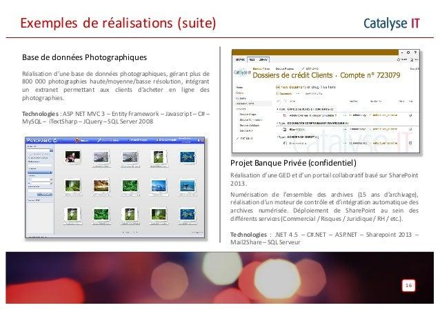 Catalyse IT 16 Exemplesderéalisations(suite) Projet Banque Privée (confidentiel) Réalisation d'une GED et d'un portail ...