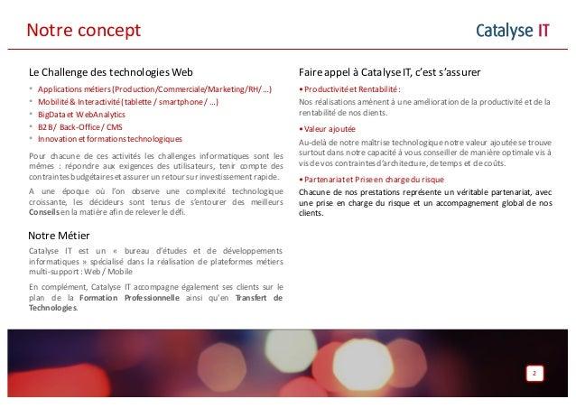 Catalyse ITNotreconcept FaireappelàCatalyseIT,c'ests'assurer •Productivitéet Rentabilité: Nos réalisations amènent ...