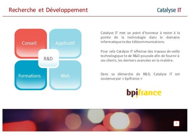 Catalyse IT 7 Catalyse IT met un point d'honneur à rester à la pointe de la technologie dans le domaine informatiquetedes ...