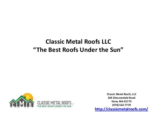 "Classic Metal Roofs LLC ""The Best Roofs Under the Sun""  Classic Metal Roofs, LLC 264 Gleasondale Road Stow, MA 01775 (978)..."