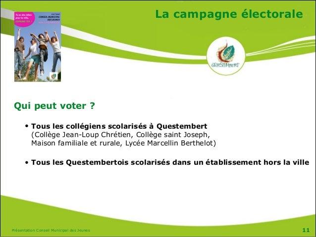Présentation Conseil Municipal des Jeunes La campagne électorale Qui peut voter ? • Tous les collégiens scolarisés à Quest...