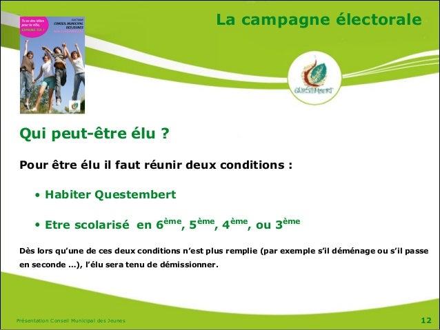 Présentation Conseil Municipal des Jeunes La campagne électorale Qui peut-être élu ? Pour être élu il faut réunir deux con...