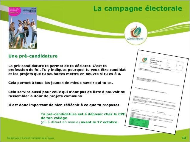 Présentation Conseil Municipal des Jeunes La campagne électorale Une pré-candidature La pré-candidature te permet de te dé...