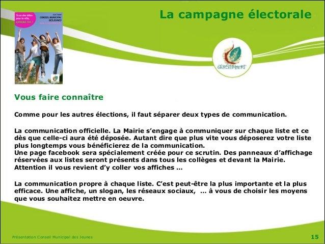 Présentation Conseil Municipal des Jeunes La campagne électorale Vous faire connaître Comme pour les autres élections, il ...