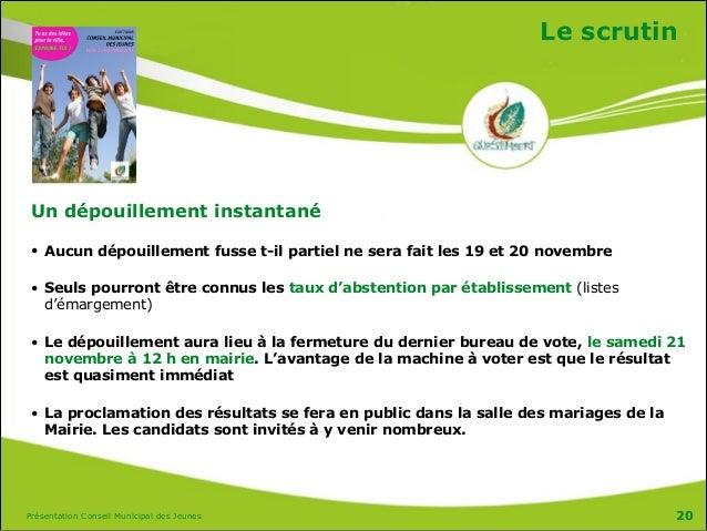 Présentation Conseil Municipal des Jeunes Le scrutin Un dépouillement instantané • Aucun dépouillement fusse t-il partiel ...