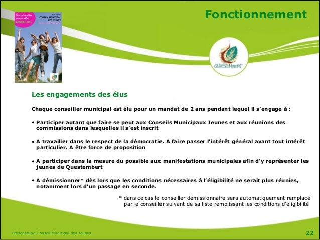 Présentation Conseil Municipal des Jeunes Fonctionnement Les engagements des élus Chaque conseiller municipal est élu pour...